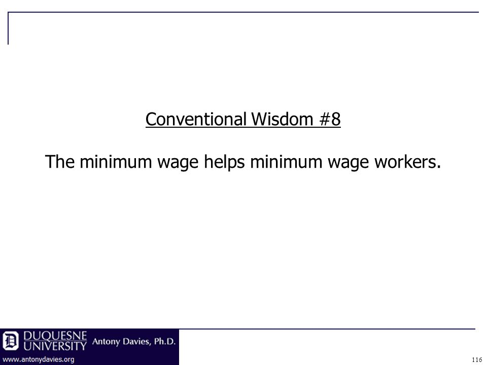 116 Conventional Wisdom #8 The minimum wage helps minimum wage workers.