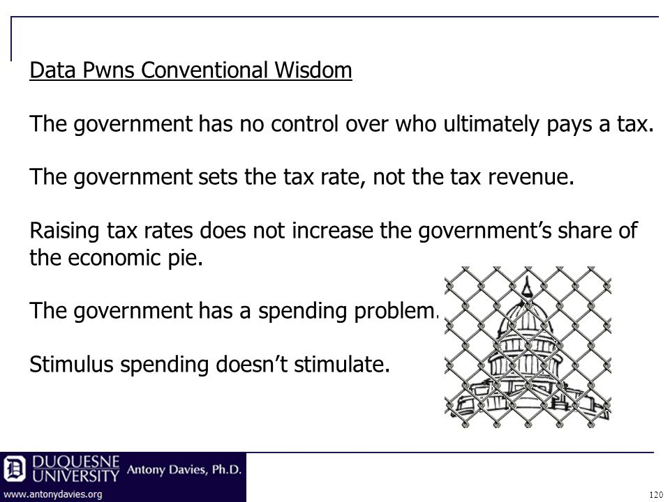 120 Data Pwns Conventional Wisdom The government has no control over who ultimately pays a tax.
