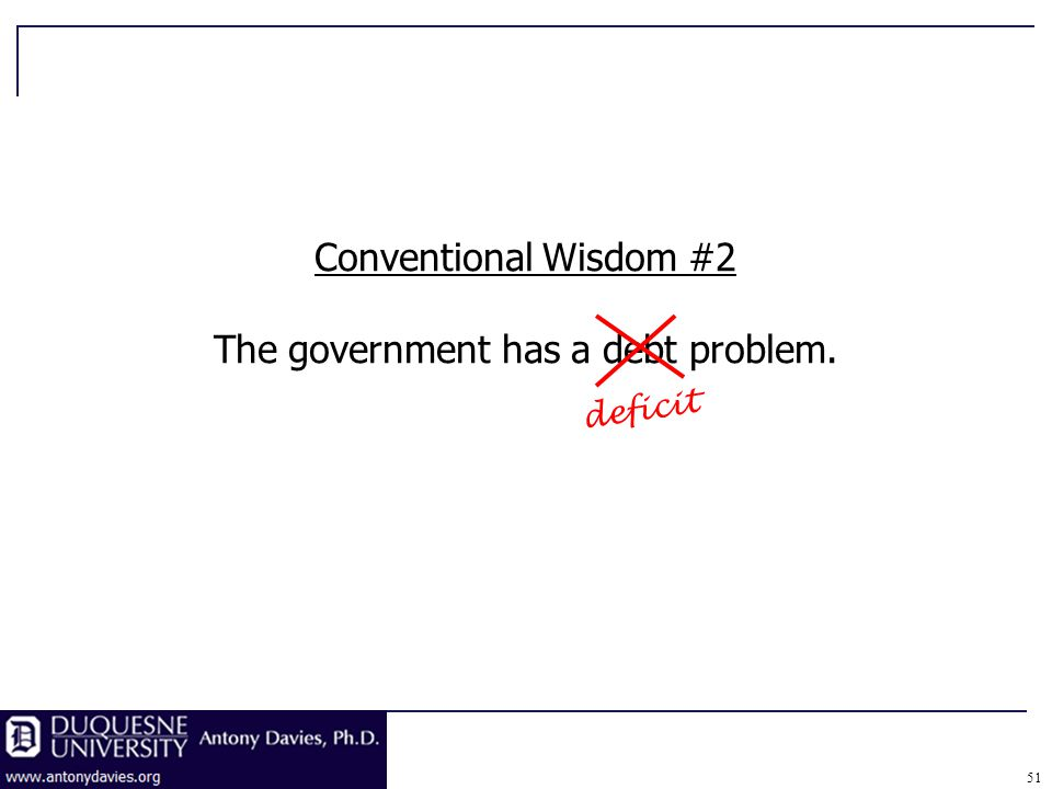 51 Conventional Wisdom #2 The government has a debt problem. deficit