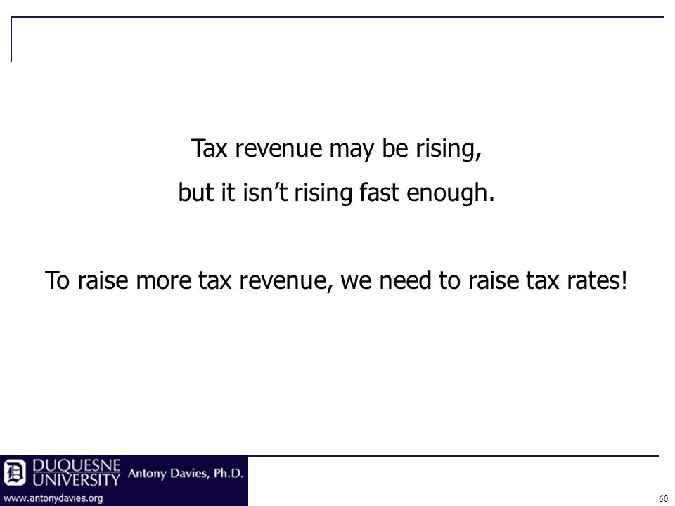 Tax revenue may be rising, but it isnt rising fast enough.