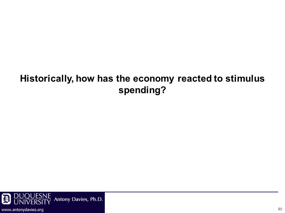 Historically, how has the economy reacted to stimulus spending 90