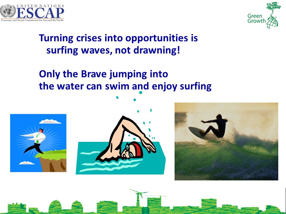 Turning crises into opportunities is surfing waves, not drawning.