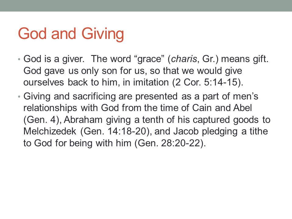 God and Giving God is a giver. The word grace (charis, Gr.) means gift.