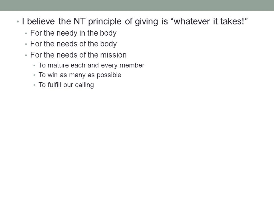I believe the NT principle of giving is whatever it takes.