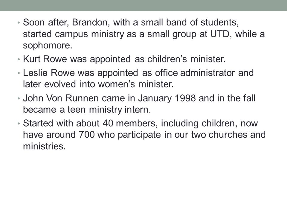 Soon after, Brandon, with a small band of students, started campus ministry as a small group at UTD, while a sophomore.