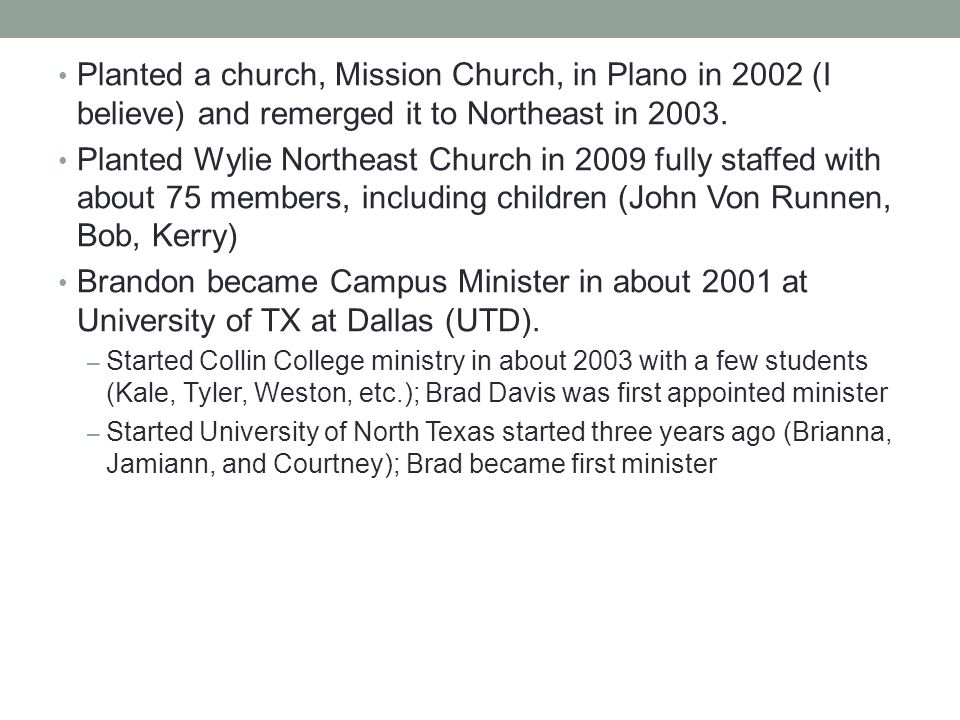 Planted a church, Mission Church, in Plano in 2002 (I believe) and remerged it to Northeast in 2003.