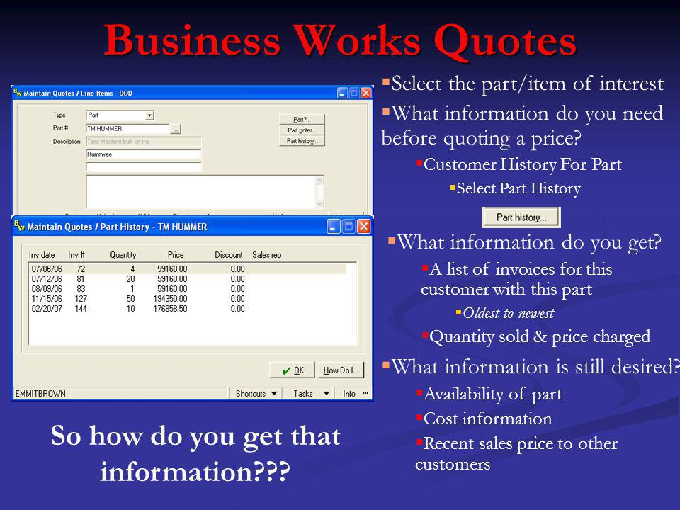 Business Works Quotes Select the part/item of interest What information do you need before quoting a price.