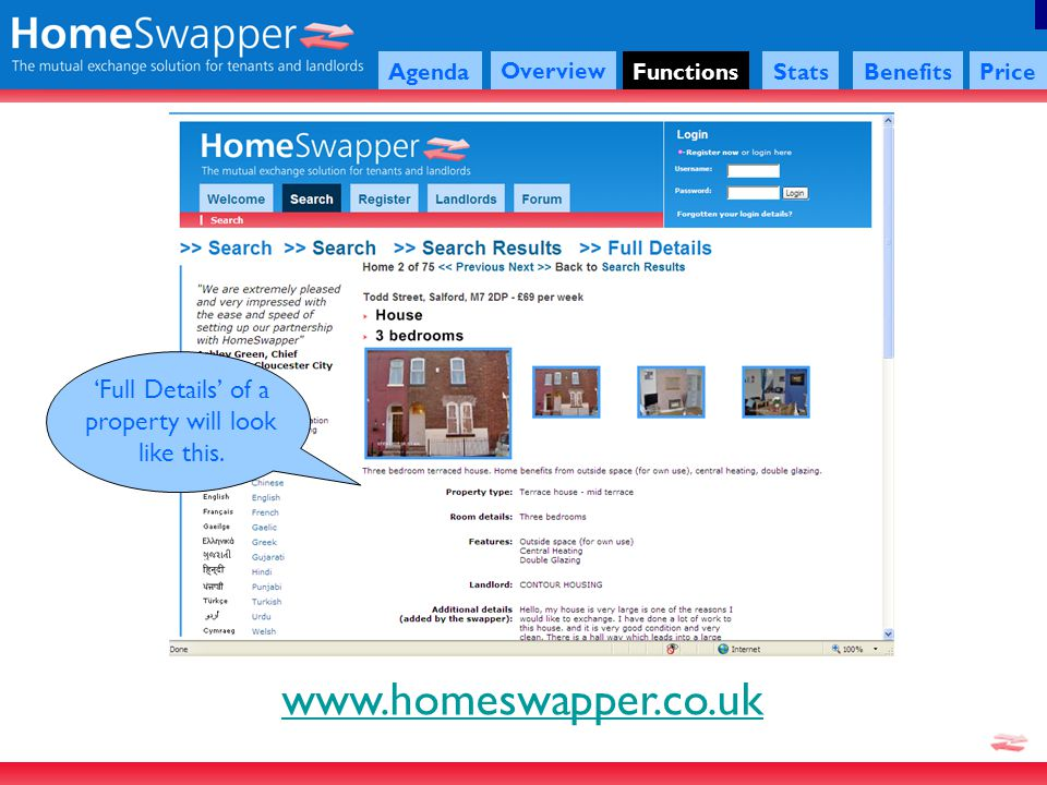 www.homeswapper.co.uk Agenda Overview FunctionsStatsBenefitsPrice Full Details of a property will look like this.