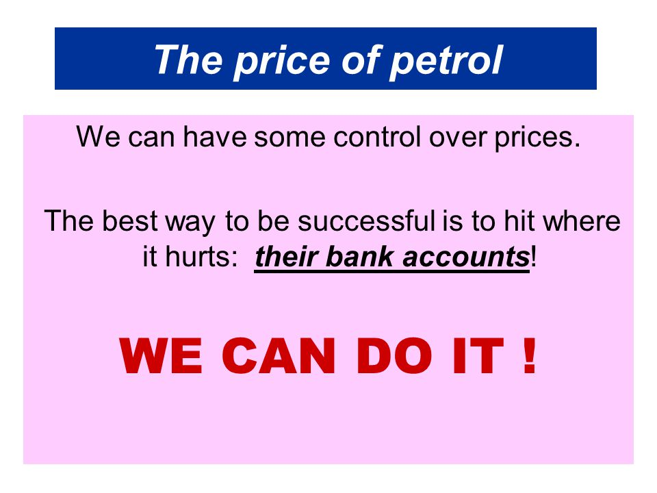 The price of petrol We can have some control over prices.