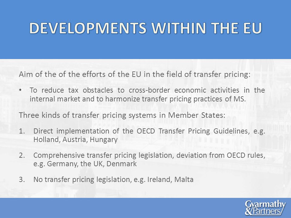 Aim of the of the efforts of the EU in the field of transfer pricing: To reduce tax obstacles to cross-border economic activities in the internal market and to harmonize transfer pricing practices of MS.