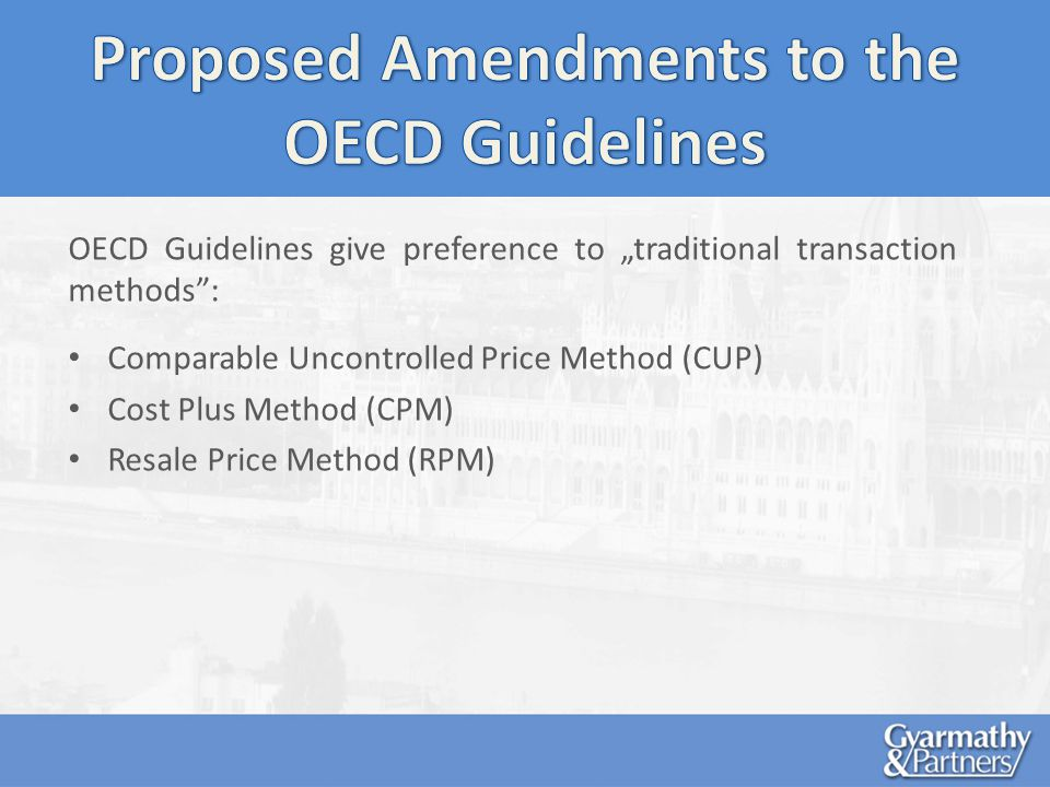 OECD Guidelines give preference to traditional transaction methods: Comparable Uncontrolled Price Method (CUP) Cost Plus Method (CPM) Resale Price Method (RPM)