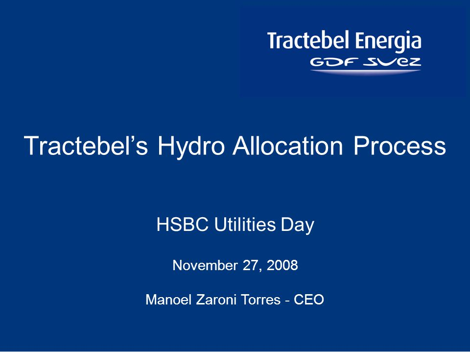 1 HSBC Utilities Day November 27, 2008 Manoel Zaroni Torres - CEO Tractebels Hydro Allocation Process