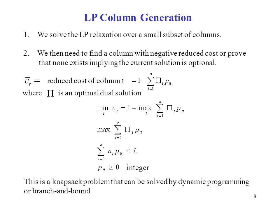 8 LP Column Generation 1.We solve the LP relaxation over a small subset of columns.