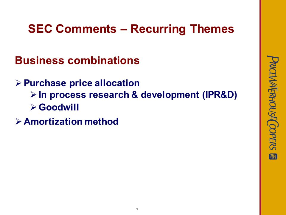 7 SEC Comments – Recurring Themes Business combinations Purchase price allocation In process research & development (IPR&D) Goodwill Amortization method