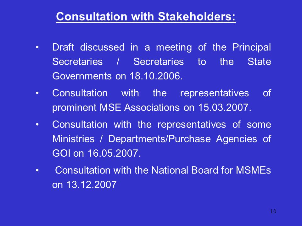 10 Consultation with Stakeholders: Draft discussed in a meeting of the Principal Secretaries / Secretaries to the State Governments on 18.10.2006.