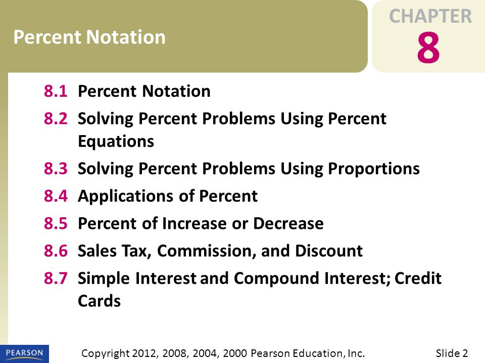 CHAPTER 8 Percent Notation Slide 2Copyright 2012, 2008, 2004, 2000 Pearson Education, Inc.