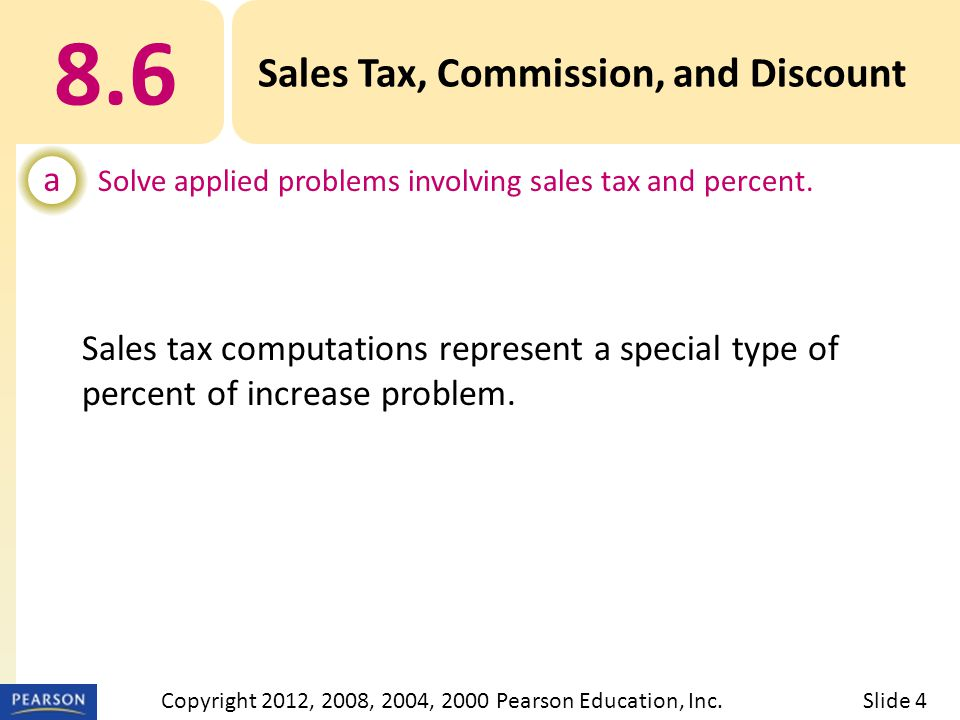 8.6 Sales Tax, Commission, and Discount a Solve applied problems involving sales tax and percent.