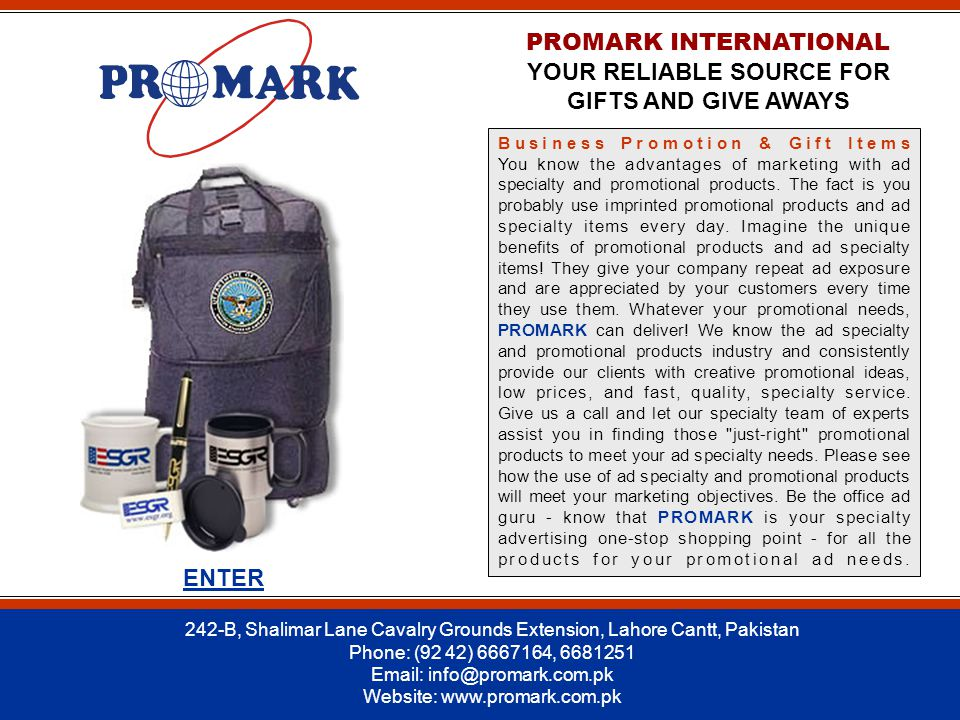 PROMARK INTERNATIONAL YOUR RELIABLE SOURCE FOR GIFTS AND GIVE AWAYS Business Promotion & Gift Items You know the advantages of marketing with ad specialty and promotional products.