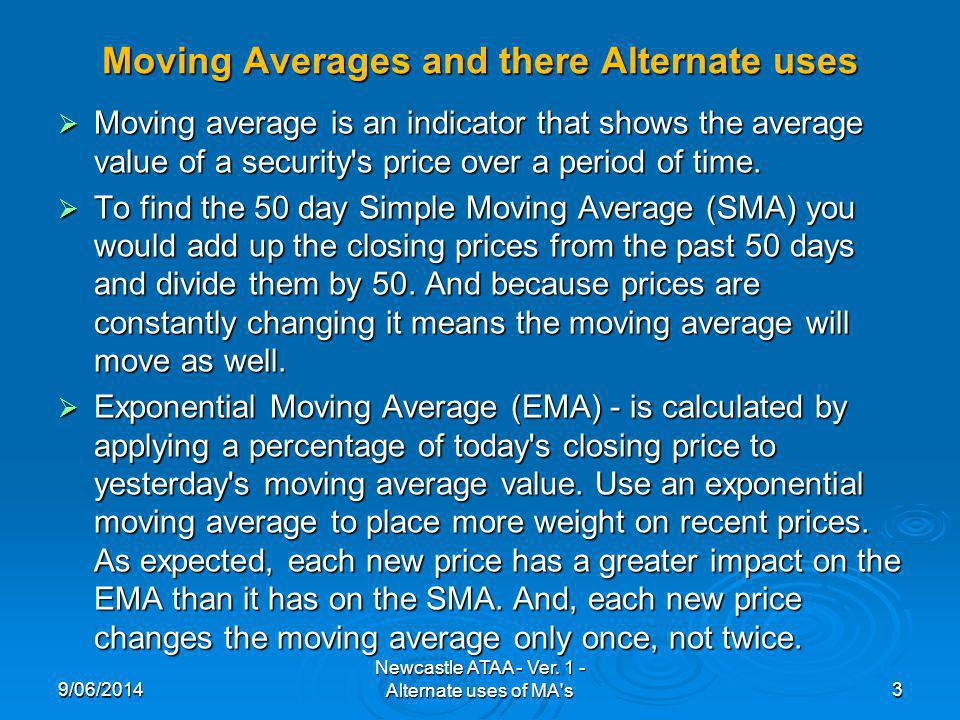 Moving Averages and there Alternate uses Moving average is an indicator that shows the average value of a security s price over a period of time.