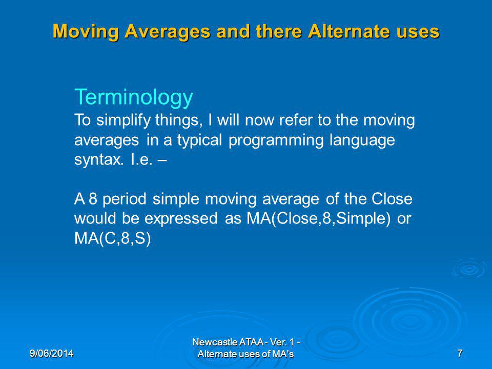Moving Averages and there Alternate uses 9/06/20147 Newcastle ATAA - Ver.