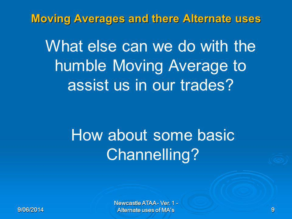Moving Averages and there Alternate uses 9/06/20149 Newcastle ATAA - Ver.
