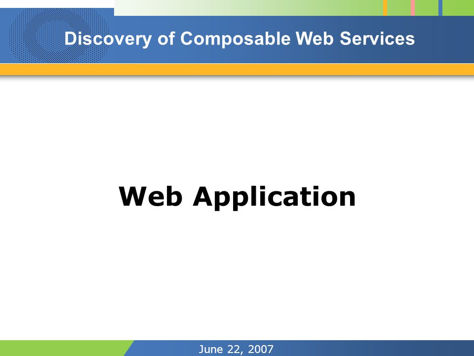 June 22, 2007 Web Application Discovery of Composable Web Services