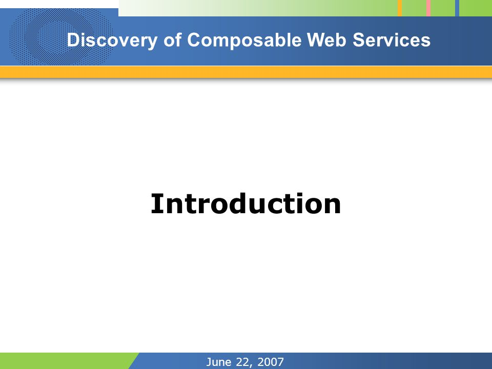 June 22, 2007 Introduction Discovery of Composable Web Services
