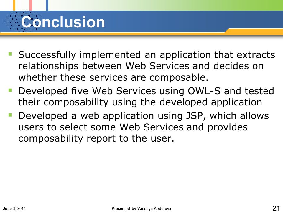 June 9, 2014Presented by Vassilya Abdulova 21 Successfully implemented an application that extracts relationships between Web Services and decides on whether these services are composable.