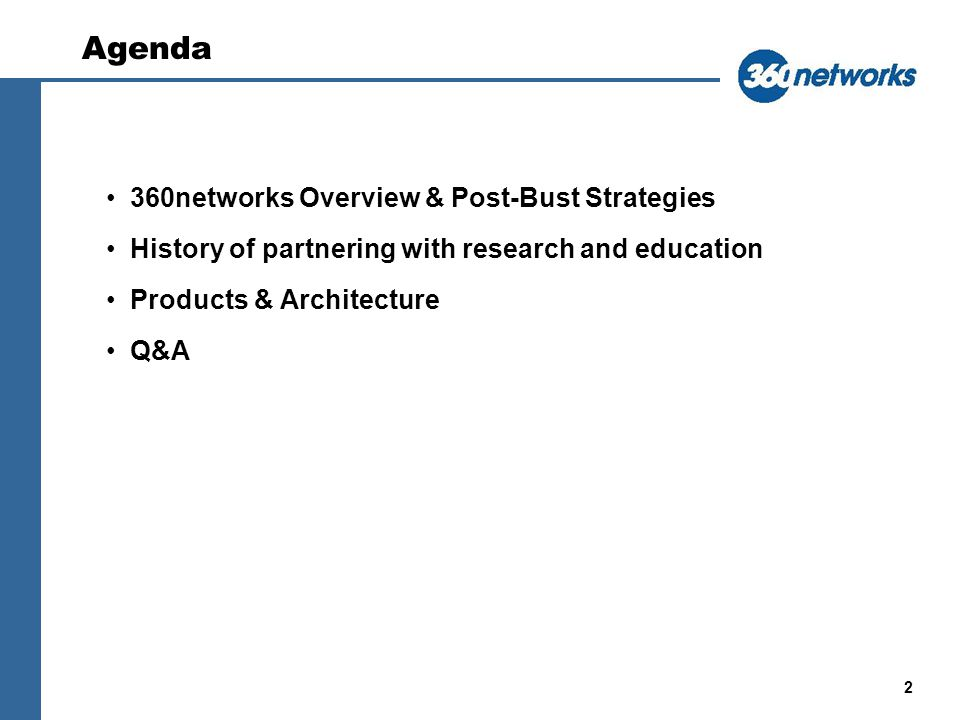 2 Agenda 360networks Overview & Post-Bust Strategies History of partnering with research and education Products & Architecture Q&A