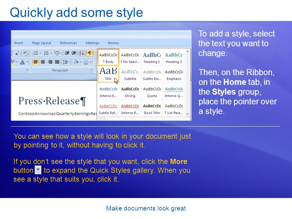 Make documents look great To add a style, select the text you want to change.