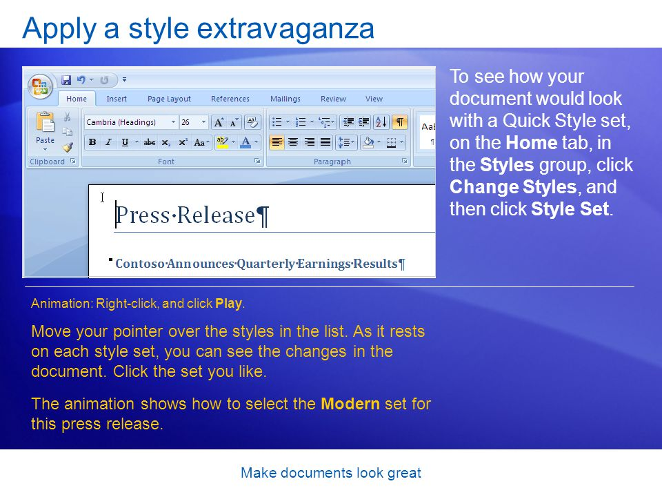 Make documents look great To see how your document would look with a Quick Style set, on the Home tab, in the Styles group, click Change Styles, and then click Style Set.