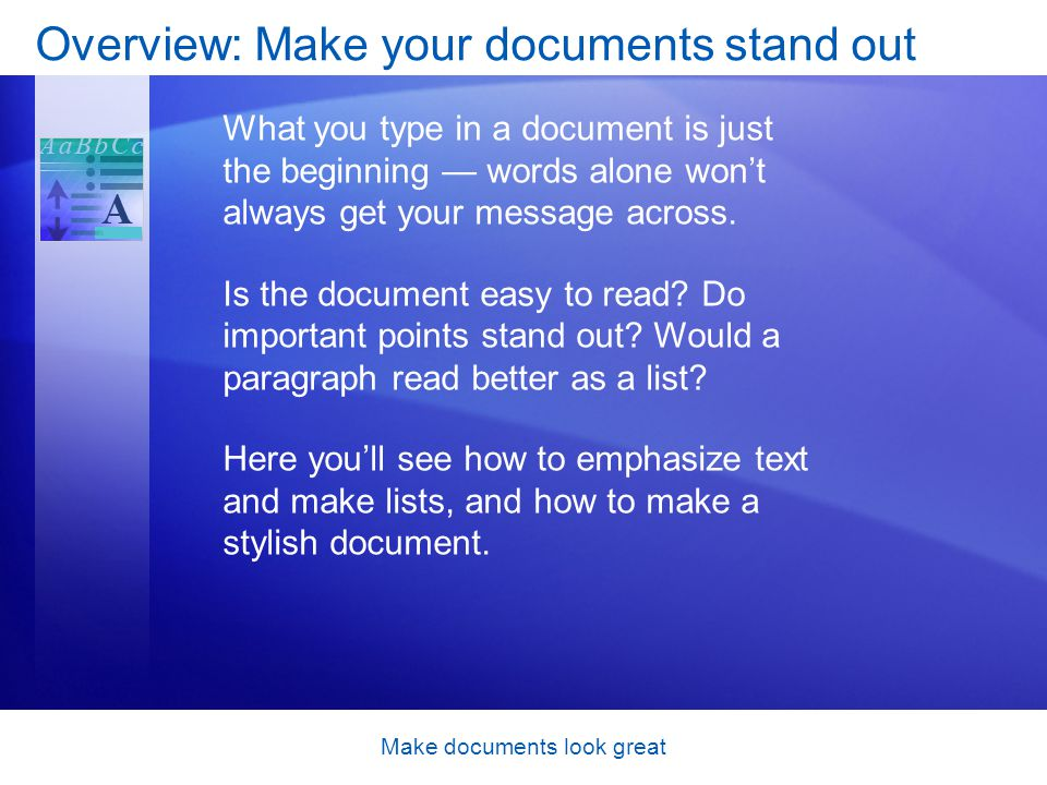 Make documents look great Overview: Make your documents stand out What you type in a document is just the beginning words alone wont always get your message across.