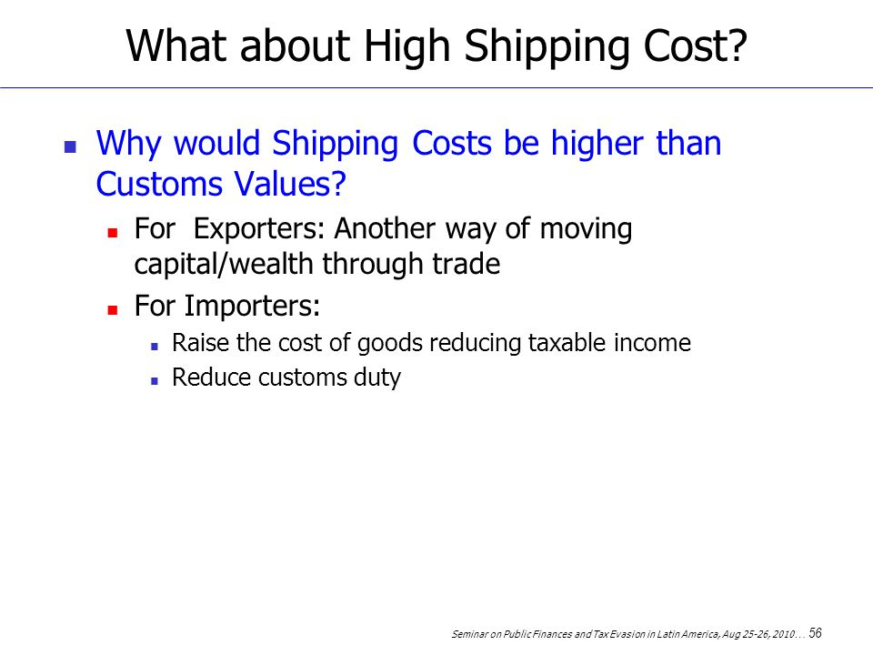 Seminar on Public Finances and Tax Evasion in Latin America, Aug 25-26, 2010 … 56 What about High Shipping Cost.