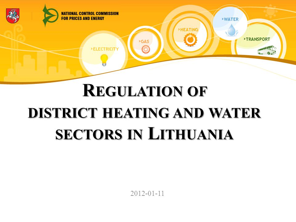 R EGULATION OF DISTRICT HEATING AND WATER SECTORS IN L ITHUANIA 2012-01-11