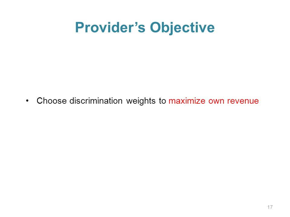 Providers Objective Choose discrimination weights to maximize own revenue 17