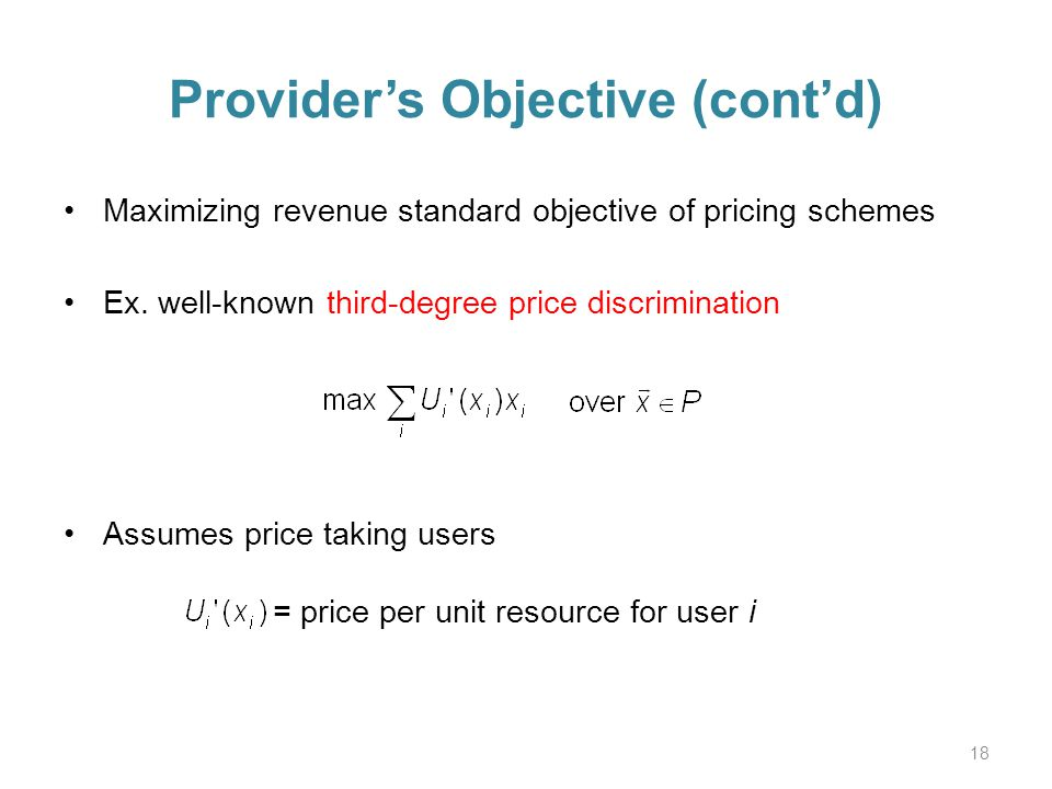 Providers Objective (contd) Maximizing revenue standard objective of pricing schemes Ex.