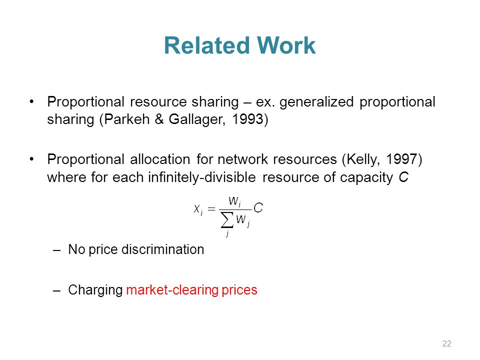 Related Work Proportional resource sharing – ex.