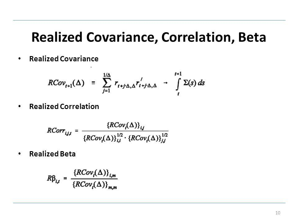 Realized Covariance, Correlation, Beta Realized Covariance Realized Correlation Realized Beta 10