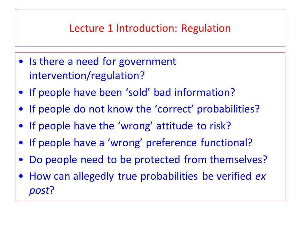 Lecture 1 Introduction: Regulation Is there a need for government intervention/regulation.