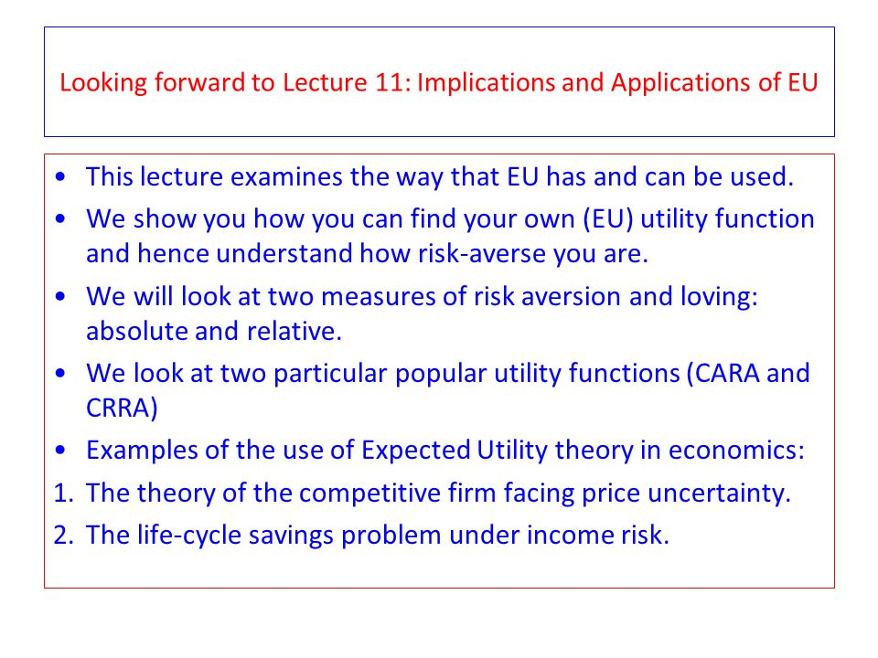Looking forward to Lecture 11: Implications and Applications of EU This lecture examines the way that EU has and can be used.