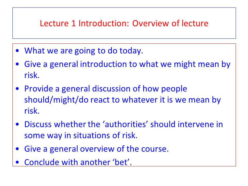 Lecture 1 Introduction: Overview of lecture What we are going to do today.