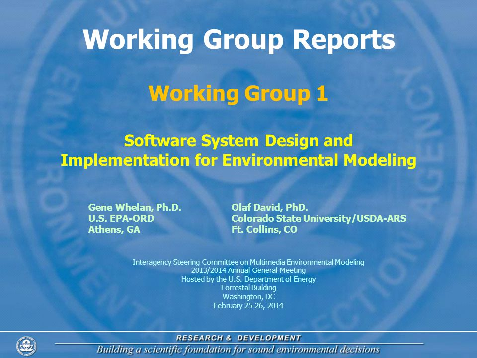 1 Working Group Reports Working Group 1 Software System Design and Implementation for Environmental Modeling Gene Whelan, Ph.D.