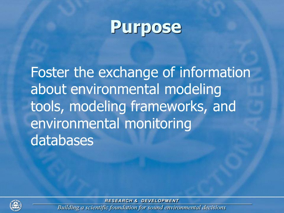 2 Foster the exchange of information about environmental modeling tools, modeling frameworks, and environmental monitoring databases Purpose