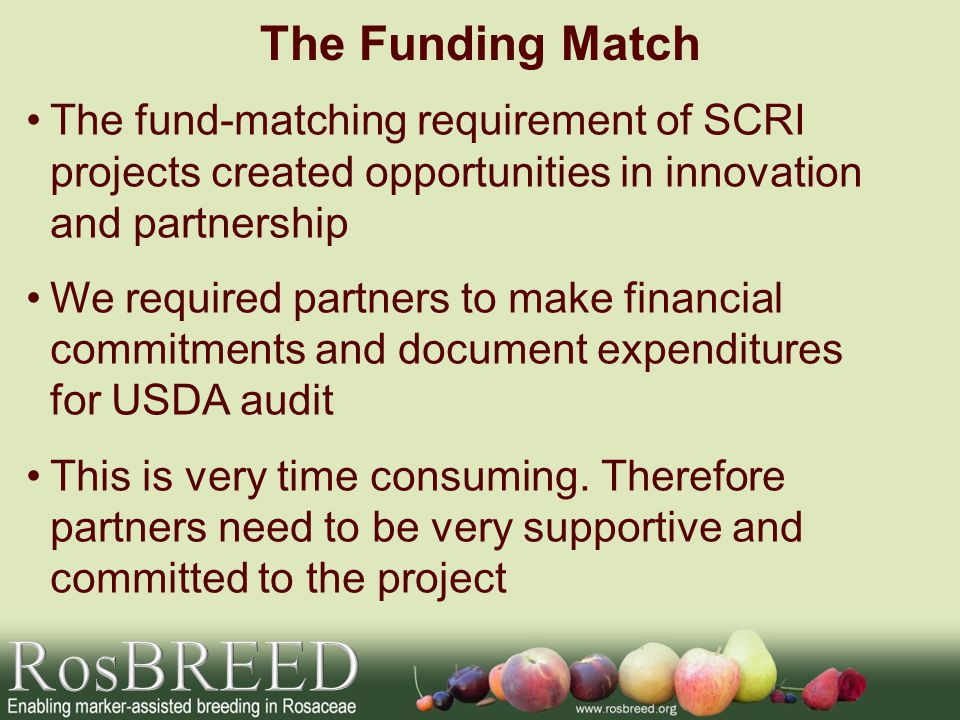 The fund-matching requirement of SCRI projects created opportunities in innovation and partnership We required partners to make financial commitments and document expenditures for USDA audit This is very time consuming.