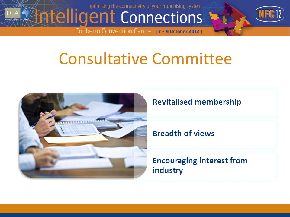 Consultative Committee Revitalised membership Breadth of views Encouraging interest from industry