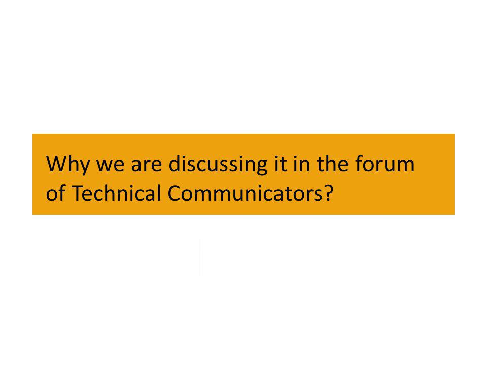 Why we are discussing it in the forum of Technical Communicators