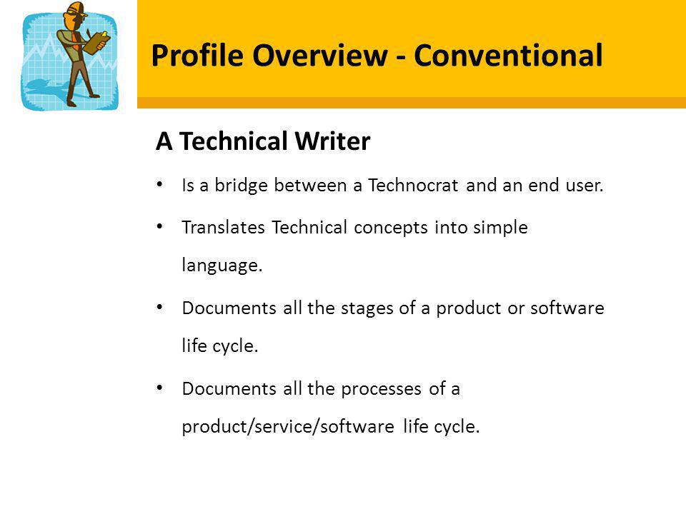 Profile Overview - Conventional A Technical Writer Is a bridge between a Technocrat and an end user.