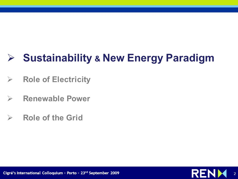 Cigrés International Colloquium – Porto – 23 rd September 2009 2 Sustainability & New Energy Paradigm Role of Electricity Renewable Power Role of the Grid