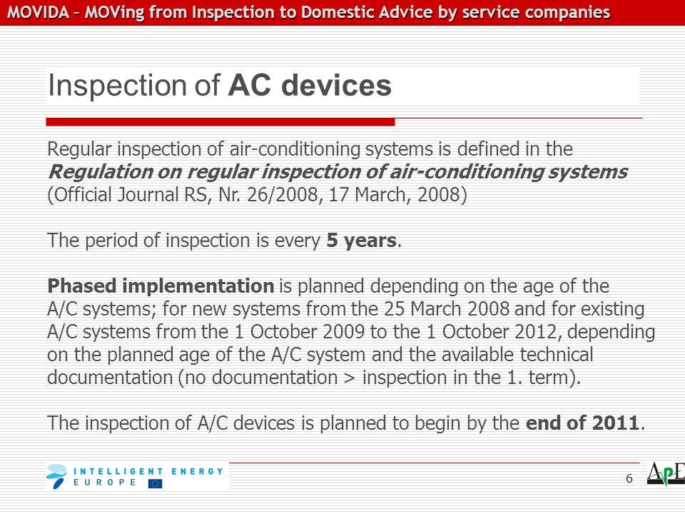 MOVIDA – MOVing from Inspection to Domestic Advice by service companies MOVIDA – MOVing from Inspection to Domestic Advice by service companies Inspection of AC devices Regular inspection of air-conditioning systems is defined in the Regulation on regular inspection of air-conditioning systems (Official Journal RS, Nr.
