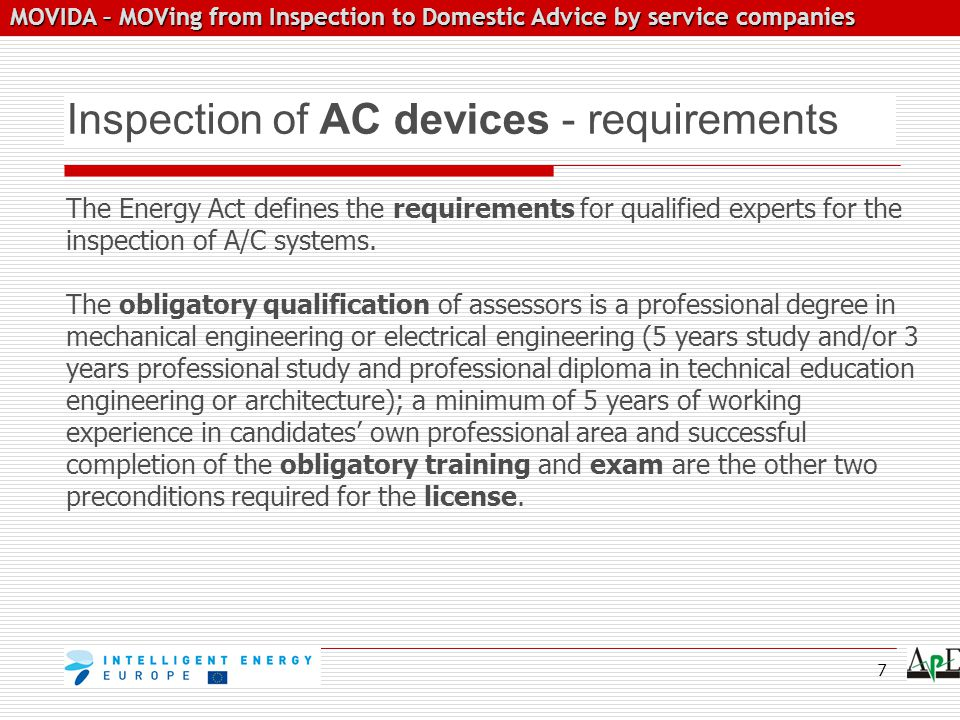 MOVIDA – MOVing from Inspection to Domestic Advice by service companies MOVIDA – MOVing from Inspection to Domestic Advice by service companies Inspection of AC devices - requirements The Energy Act defines the requirements for qualified experts for the inspection of A/C systems.